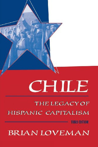 Chile: The Legacy of Hispanic Capitalism (Latin American Histories)