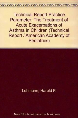 Technical Report Practice Parameter: The Treatment of Acute Exacerbations of Asthma in Children (Technical Report / American Academy of Pediatrics