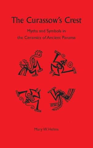 The Curassow's Crest: Myths and Symbols in the Ceramics of Ancient Panama