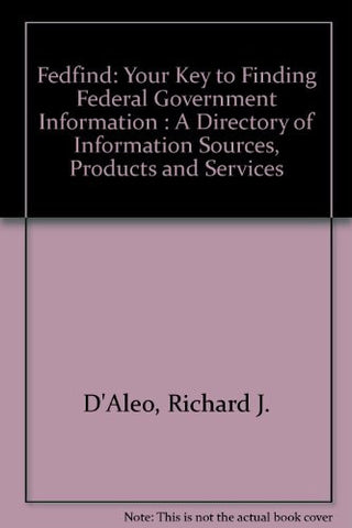 Fedfind: Your Key to Finding Federal Government Information : A Directory of Information Sources, Products and Services