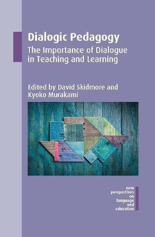 Dialogic Pedagogy: The Importance of Dialogue in Teaching and Learning (New Perspectives on Language and Education)