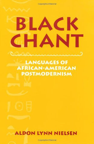 Black Chant: Languages of African-American Postmodernism (Cambridge Studies in American Literature and Culture)