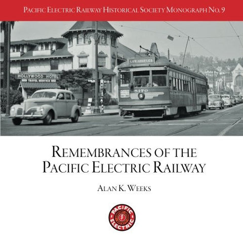 PERYHS Monograph 9: Alan K. Weeks, Remembrances of the Pacific Electric Railway (Pacific Electric Railway Historical Society Monographs) (Volume 9