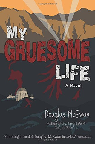 My Gruesome Life: The Personal History, Adventures, Experience & Observations of Guy Thanatos, The Man Who Gave Evil A Bad Name!