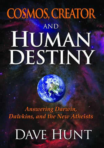 Cosmos, Creator, and Human Destiny: Answering Darwin, Dawkins, and the New Atheists