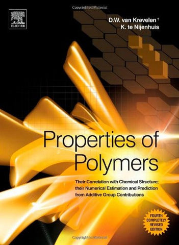 Properties of Polymers, Fourth Edition: Their Correlation with Chemical Structure; their Numerical Estimation and Prediction from Additive Group C