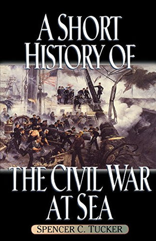 A Short History of the Civil War at Sea (The American Crisis Series: Books on the Civil War Era)