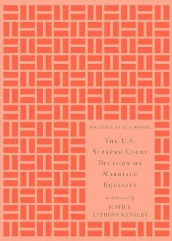 The U.S. Supreme Court Decision on Marriage Equality, Gift Edition: As Delivered by Justice Anthony Kennedy
