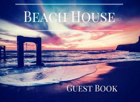 Beach House Guest Book: Vacation Guest Book for Your Guests to Sign in - Airbnb, Guest House, Hotel, Bed and Breakfast, Lake House, Cabin, VRBO (E