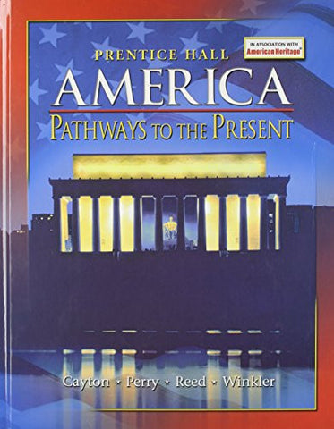 AMERICA: PATHWAYS TO THE PRESENT STUDENT EDITION SURVEY 5TH EDITION     2007C