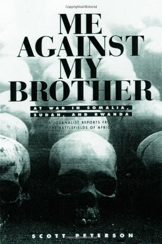 Me Against My Brother: At War in Somalia, Sudan and Rwanda