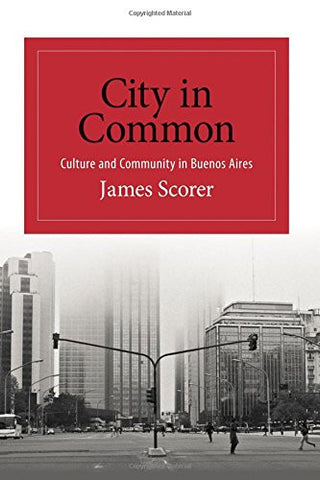 City in Common: Culture and Community in Buenos Aires (SUNY series in Latin American and Iberian Thought and Culture)