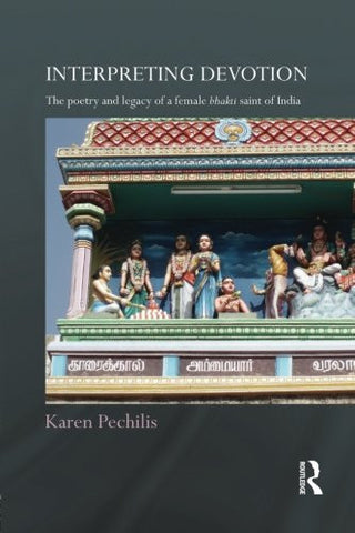 Interpreting Devotion: The Poetry and Legacy of a Female Bhakti Saint of India (Routledge Hindu Studies)