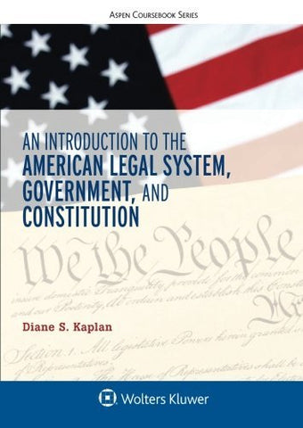 An Introduction to the American Legal System, Government, and Constitution (Aspen Coursebook)