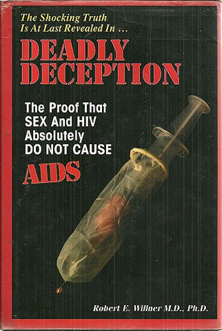 Deadly Deception the Proof That Sex And HIV Absolutely Do Not Cause AIDS