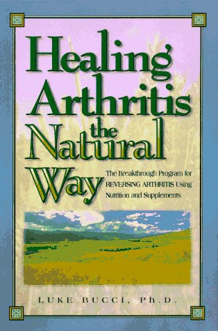 Healing Arthritis the Natural Way: The Breakthrough Program for Reversing Arthritis Using Nutrition and Supplements