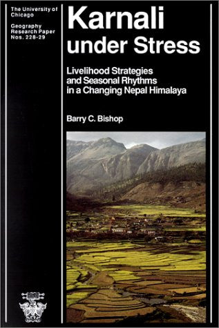 Karnali Under Stress: Livelihood Strategies and Seasonal Rhythms in a Changing Nepal Himalaya (University of Chicago Geography Research Papers)