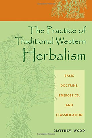 The Practice of Traditional Western Herbalism: Basic Doctrine, Energetics, and Classification