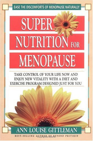Super Nutrition for Menopause: Take Control of Your Life Now and Enjoy New Vitality