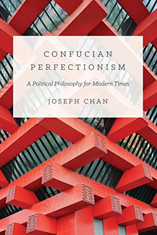 Confucian Perfectionism: A Political Philosophy for Modern Times (The Princeton-China Series)