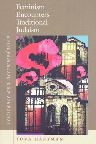 Feminism Encounters Traditional Judaism: Resistance and Accommodation (HBI Series on Jewish Women)
