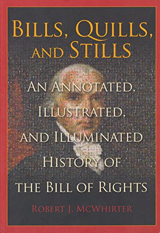 Bills, Quills, and Stills: An Annotated, Illustrated, and Illuminated History of The Bill of Rights