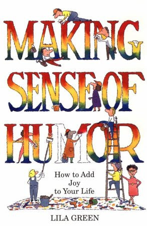Making Sense of Humor: How to Add Humor and Joy to Your Life