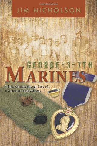 George - 3 - 7th Marines: A Brief Glimpse Through Time of a Group of Young Marines