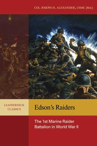 Edson's Raiders: The 1st Marine Raider Battalion in World War II (Leatherneck Classics)