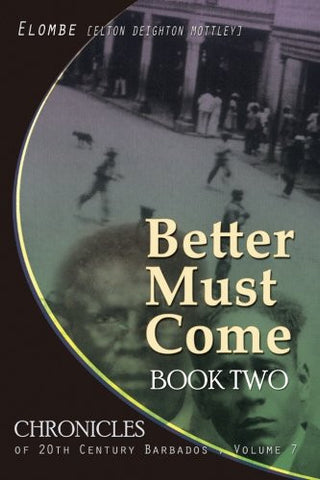 Better Must Come: Book Two (CHRONICLES OF 20TH CENTURY BARBADOS) (Volume 7)