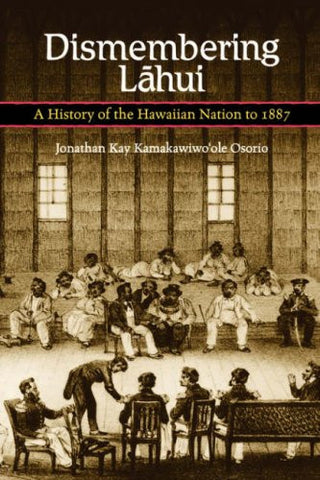 Dismembering Lahui: A History of the Hawaiian Nation to 1887