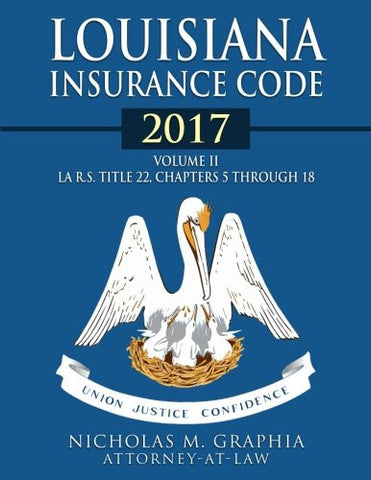Louisiana Insurance Code 2017, Volume II: LA R.S. Title 22, Chapters 5 through 18 (Codes of Louisiana)