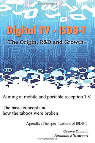 Digital TV - ISDB-T: ~The Origin, R&D and Growth~