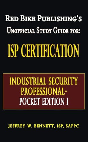 ISP Certification-The Industrial Security Professional Exam Manual Pocket Edition 1 or How to Prepare for and Pass the Industrial Security Profess
