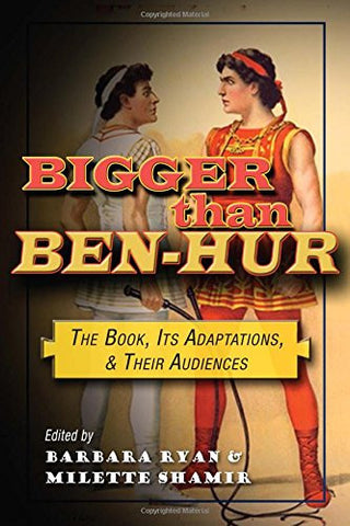 Bigger than Ben-Hur: The Book, Its Adaptations, and Their Audiences (Television and Popular Culture)