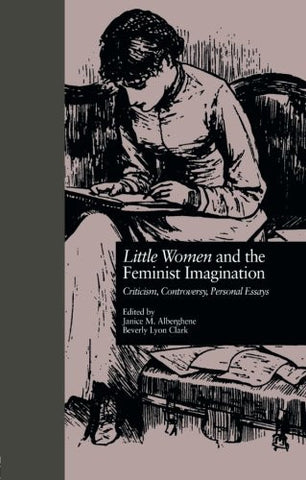 LITTLE WOMEN and THE FEMINIST IMAGINATION: Criticism, Controversy, Personal Essays (Children's Literature and Culture)