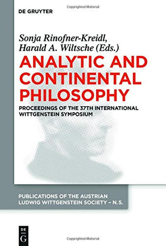 Analytic and Continental Philosophy: Methods and Perspectives. Proceedings of the 37th International Wittgenstein Symposium (Publications of the .