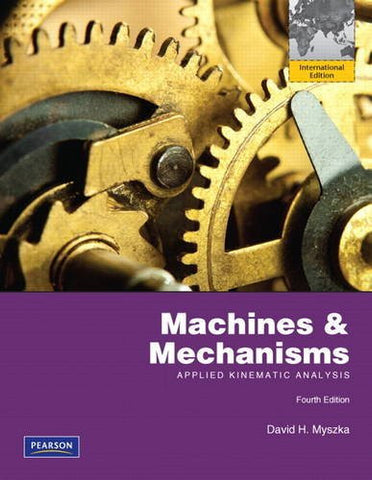 Machines & Mechanisms: Applied Kinematic Analysis (4th Edition)