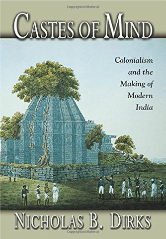 Castes of Mind: Colonialism and the Making of Modern India.