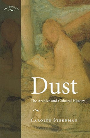 Dust: The Archive and Cultural History (Encounters: Cultural Histories)