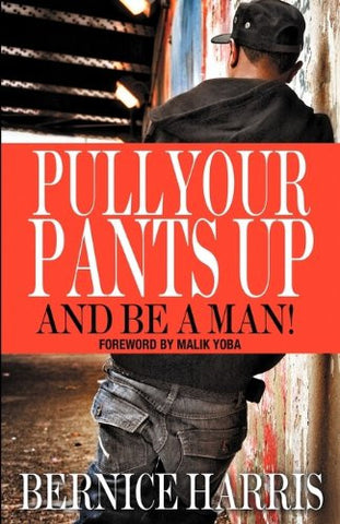 A Self Help Book For Black Teens Transitioning To Being A Man: Pull Your Pants Up