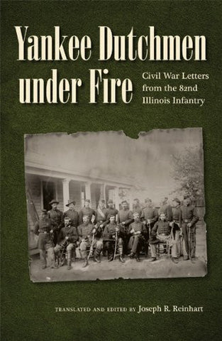 Yankee Dutchmen under Fire: Civil War Letters from the 82nd Illinois Infantry (Civil War in the North)