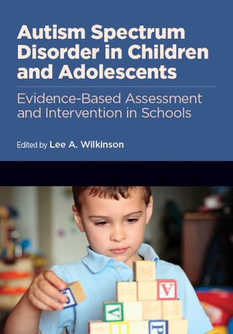 Autism Spectrum Disorder in Children and Adolescents: Evidence-Based Assessment and Intervention in Schools (School Psychology) (School Psychology