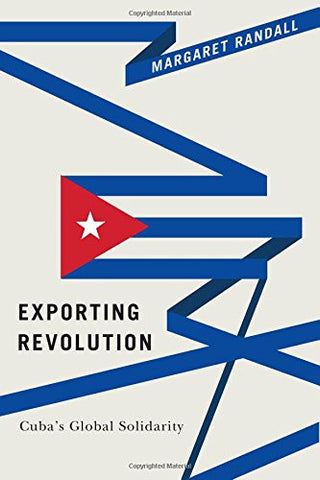 Exporting Revolution: Cuba's Global Solidarity