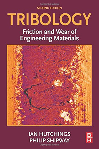 Tribology, Second Edition: Friction and Wear of Engineering Materials