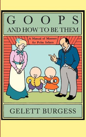 Goops and How to Be Them: A Manual of Manners for Polite Infants Inculcating Many Juvenile Virtues, etc.
