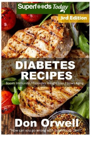 Diabetes Recipes: Over 250 Diabetes Type-2 Quick & Easy Gluten Free Low Cholesterol Whole Foods Diabetic Recipes full of Antioxidants & Phytochemi