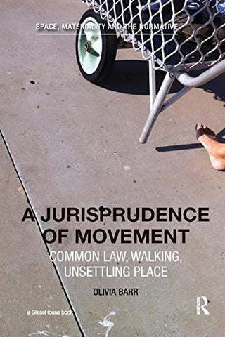 A Jurisprudence of Movement: Common Law, Walking, Unsettling Place (Space, Materiality and the Normative)
