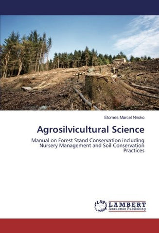 Agrosilvicultural Science: Manual on Forest Stand Conservation including Nursery Management and Soil Conservation Practices