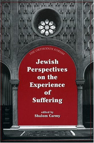 Jewish Perspectives on the Experience of Suffering (The Orthodox Forum Series)